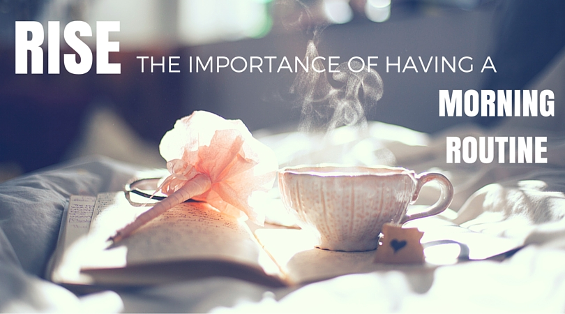 RISE - The Importance Of Having A Morning Routine