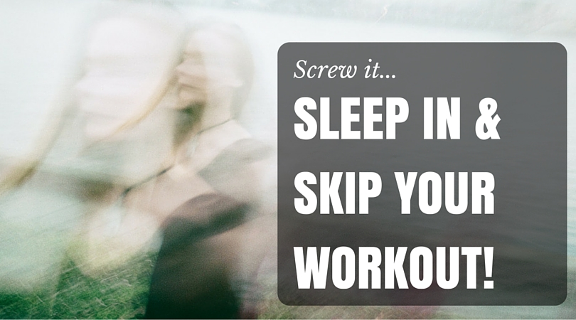 Why I Sometimes Sleep in and Skip my Workouts